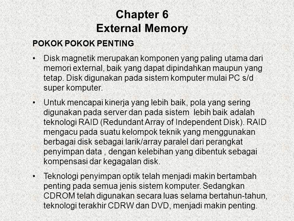 Chapter 6 External Memory POKOK POKOK PENTING Disk magnetik merupakan komponen yang paling utama dari memori external, baik yang dapat dipindahkan maupun yang tetap.