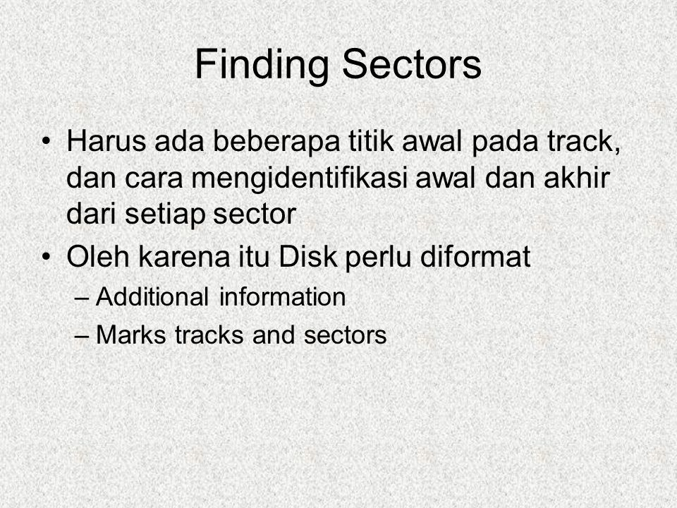 Finding Sectors Harus ada beberapa titik awal pada track, dan cara mengidentifikasi awal dan akhir dari setiap sector Oleh karena itu Disk perlu difor