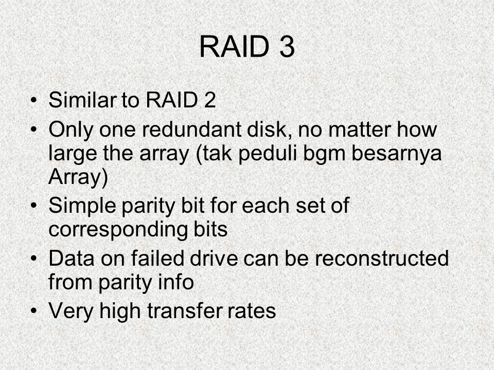 RAID 3 Similar to RAID 2 Only one redundant disk, no matter how large the array (tak peduli bgm besarnya Array) Simple parity bit for each set of corr