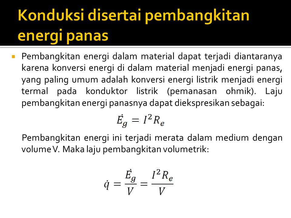  Pembangkitan energi dalam material dapat terjadi diantaranya karena konversi energi di dalam material menjadi energi panas, yang paling umum adalah