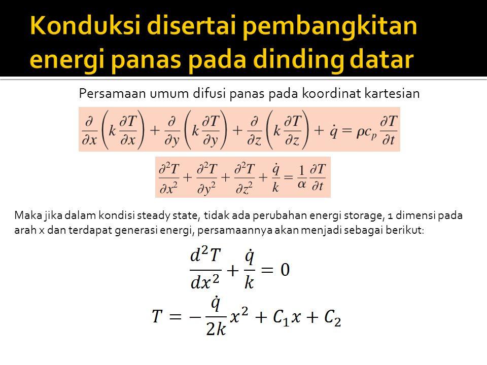Persamaan umum difusi panas pada koordinat kartesian Maka jika dalam kondisi steady state, tidak ada perubahan energi storage, 1 dimensi pada arah x d