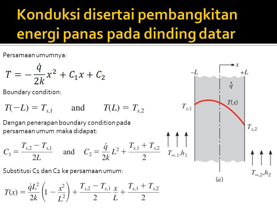 Persamaan umumnya: Boundary condition: Dengan penerapan boundary condition pada persamaan umum maka didapat: Substitusi C1 dan C2 ke persamaan umum: