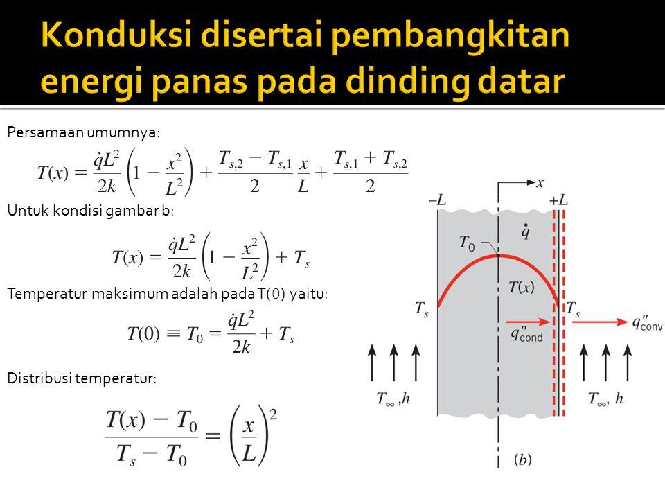 Untuk kondisi gambar b: Temperatur maksimum adalah pada T( 0 ) yaitu: Persamaan umumnya: Distribusi temperatur: