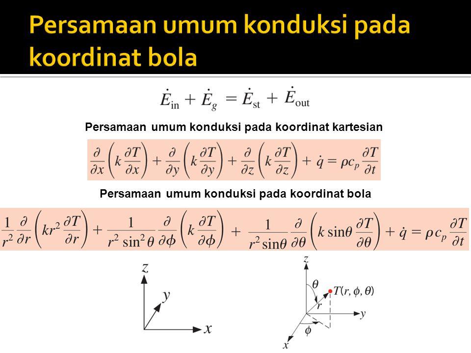 Persamaan umum konduksi pada koordinat kartesian Persamaan umum konduksi pada koordinat bola