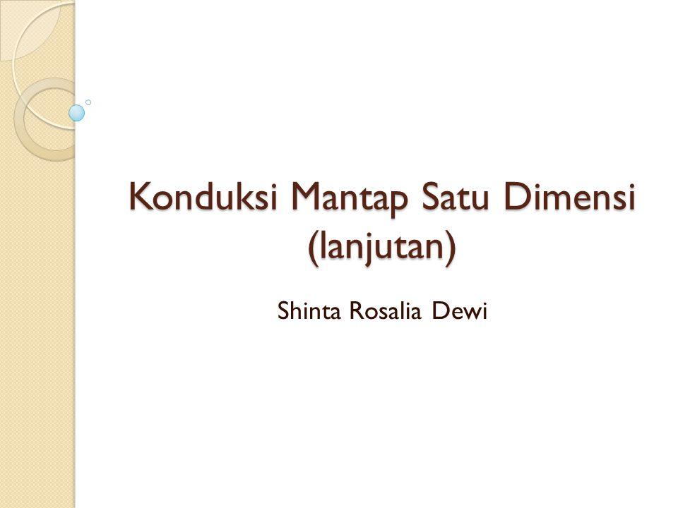 Konduksi Mantap Satu Dimensi (lanjutan) Shinta Rosalia Dewi