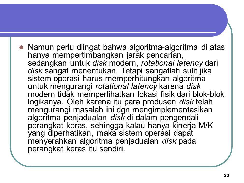 23 Namun perlu diingat bahwa algoritma-algoritma di atas hanya mempertimbangkan jarak pencarian, sedangkan untuk disk modern, rotational latency dari