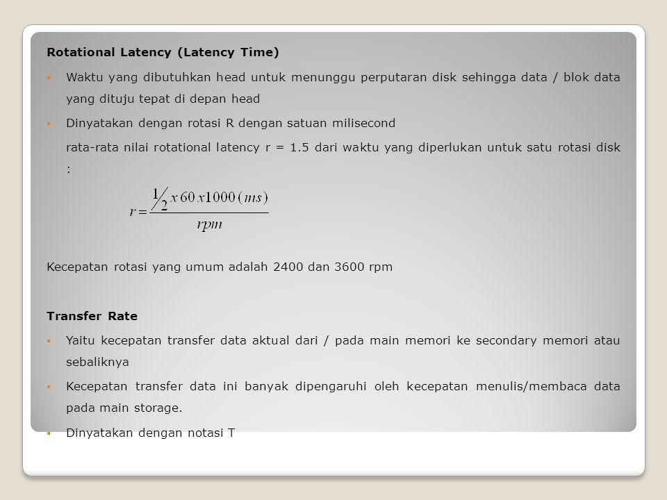 Rotational Latency (Latency Time)  Waktu yang dibutuhkan head untuk menunggu perputaran disk sehingga data / blok data yang dituju tepat di depan hea