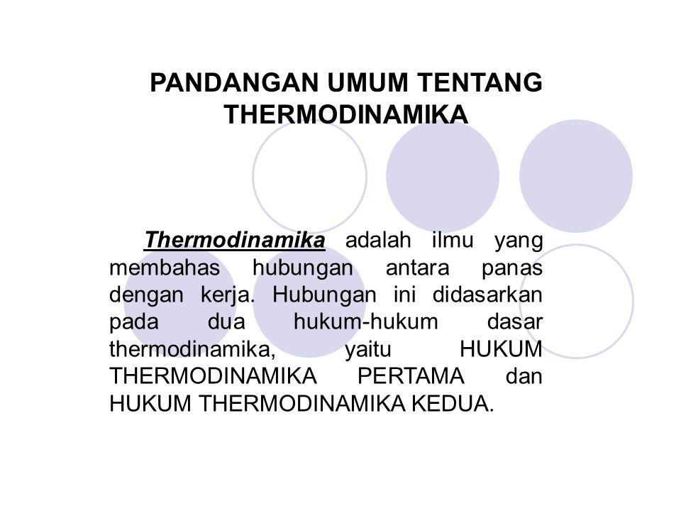 PANDANGAN UMUM TENTANG THERMODINAMIKA Thermodinamika adalah ilmu yang membahas hubungan antara panas dengan kerja.