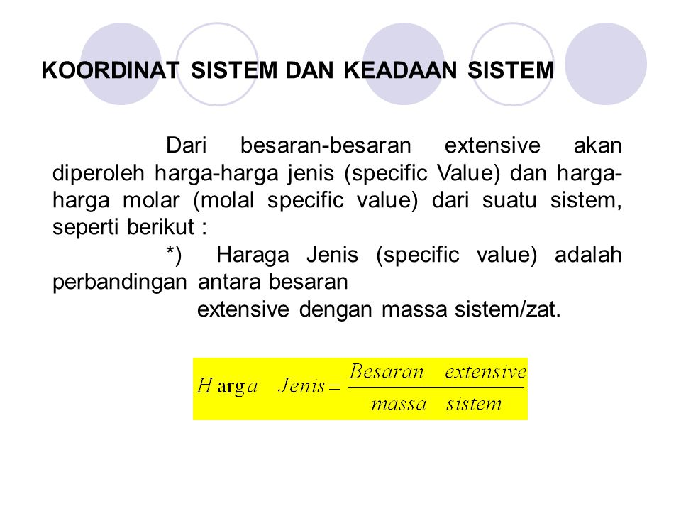 Dari besaran-besaran extensive akan diperoleh harga-harga jenis (specific Value) dan harga- harga molar (molal specific value) dari suatu sistem, seperti berikut : *) Haraga Jenis (specific value) adalah perbandingan antara besaran extensive dengan massa sistem/zat.