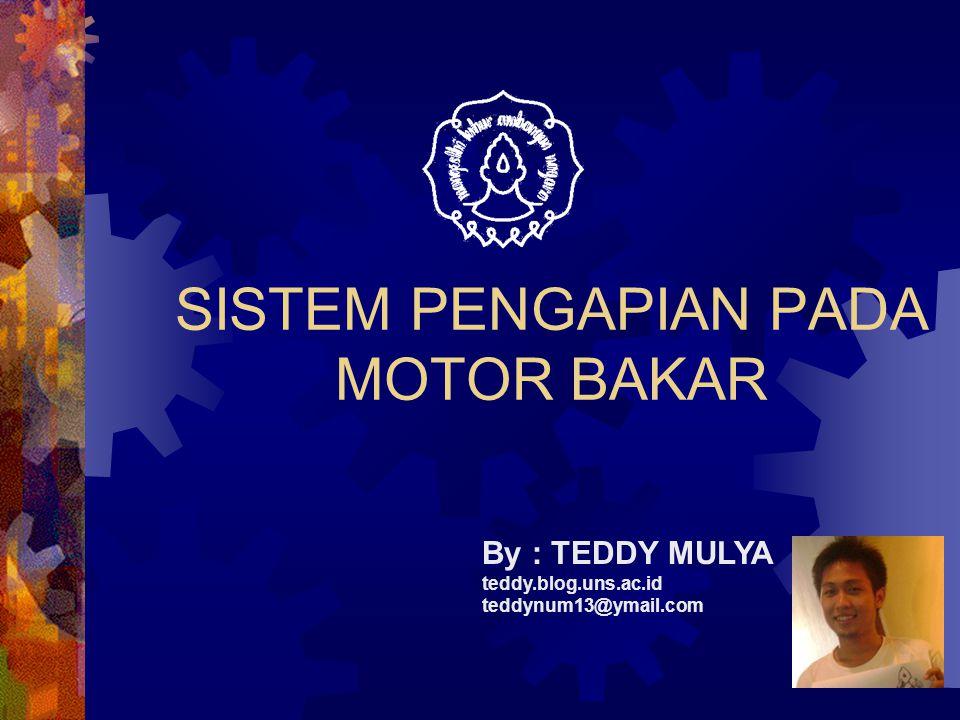 SISTEM PENGAPIAN PADA MOTOR BAKAR By : TEDDY MULYA teddy.blog.uns.ac.id teddynum13@ymail.com