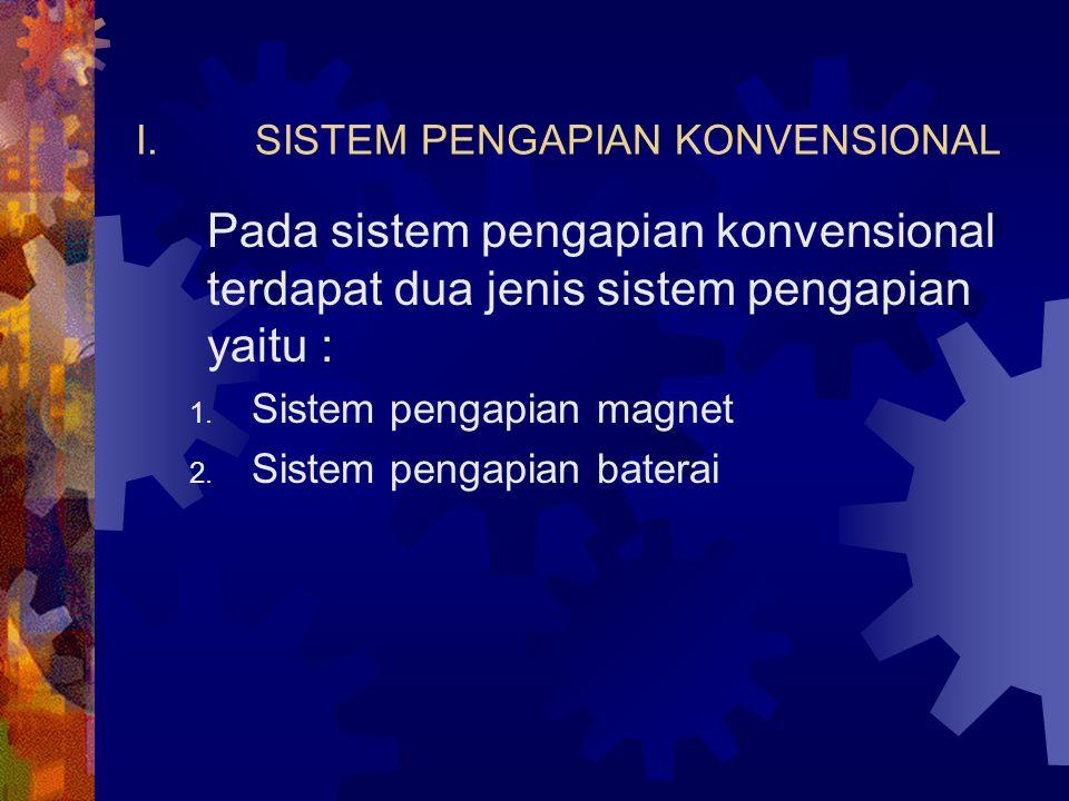 I.SISTEM PENGAPIAN KONVENSIONAL Pada sistem pengapian konvensional terdapat dua jenis sistem pengapian yaitu : 1. Sistem pengapian magnet 2. Sistem pe