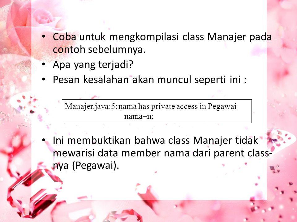 Coba untuk mengkompilasi class Manajer pada contoh sebelumnya. Apa yang terjadi? Pesan kesalahan akan muncul seperti ini : Ini membuktikan bahwa class