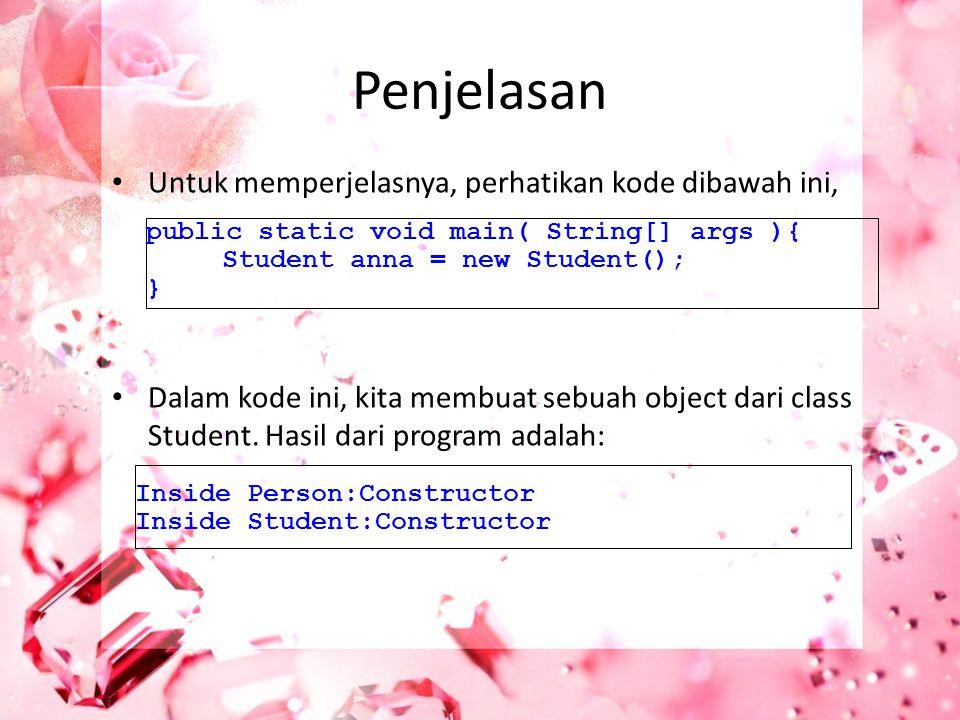 Penjelasan Untuk memperjelasnya, perhatikan kode dibawah ini, Dalam kode ini, kita membuat sebuah object dari class Student. Hasil dari program adalah