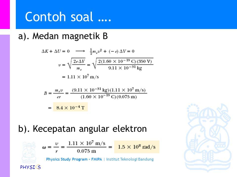 Physics Study Program - FMIPA | Institut Teknologi Bandung PHYSI S Contoh soal a). Tentukan besar medan B b). Tentukan kecepatan angular elektron