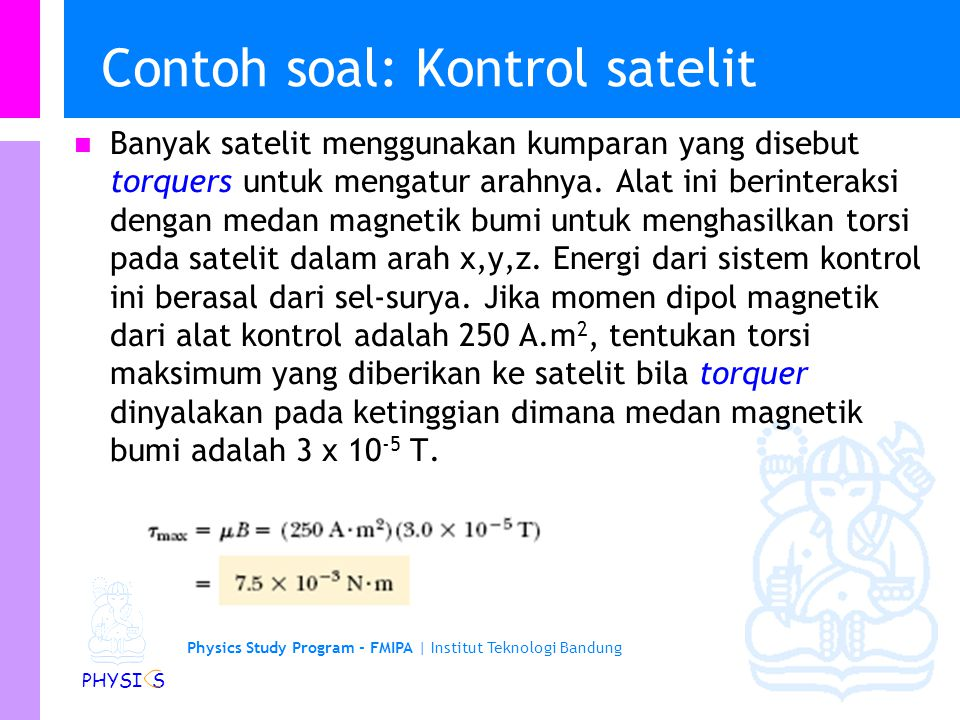 Physics Study Program - FMIPA | Institut Teknologi Bandung PHYSI S Torsi pada loop kawat berarus L'L' B L L L'L' Tetapi torsi/torka tidak nol Karena L