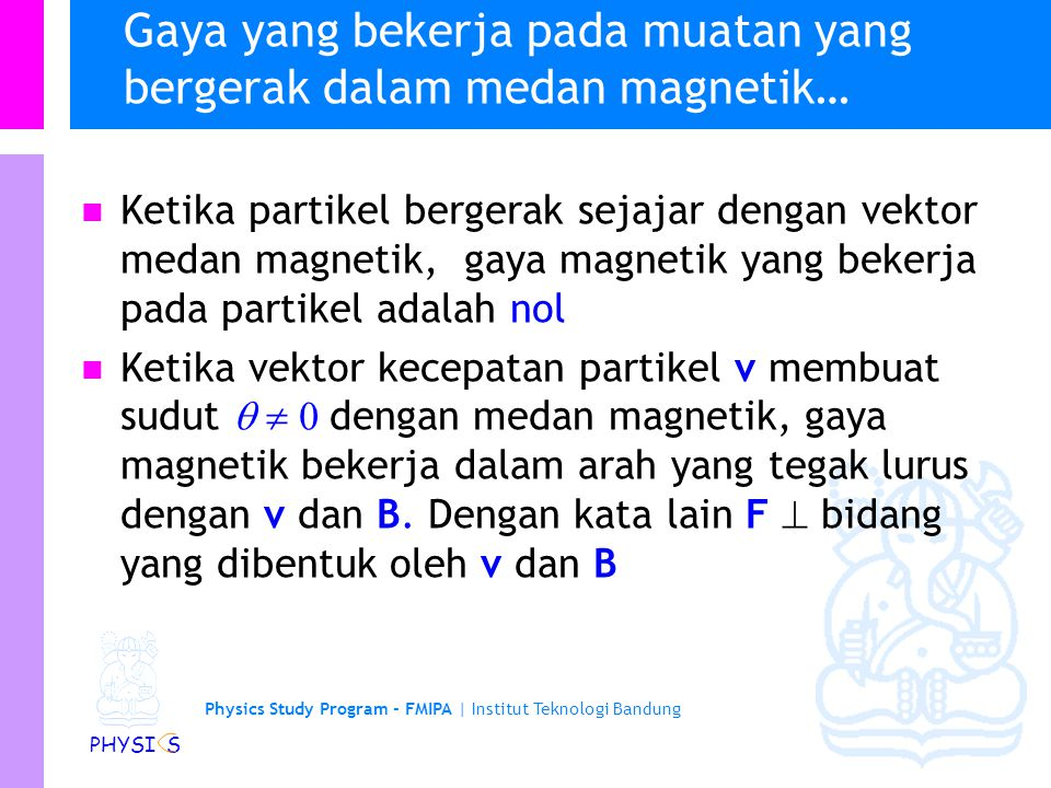 Physics Study Program - FMIPA   Institut Teknologi Bandung PHYSI S Bubble chamber Momentum / charge is Radius [measured] times Field [known]
