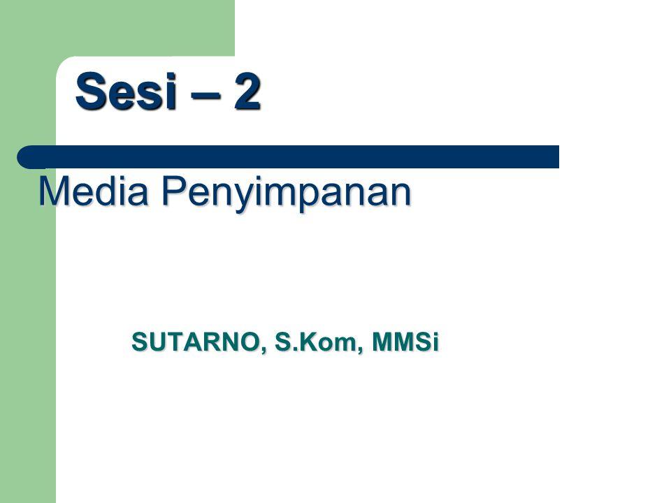 Media Penyimpanan SUTARNO, S.Kom, MMSi Sesi – 2