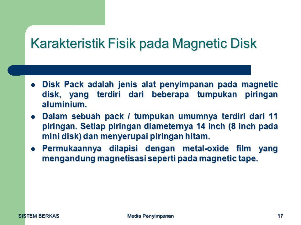 SISTEM BERKAS Media Penyimpanan 17 Karakteristik Fisik pada Magnetic Disk Disk Pack adalah jenis alat penyimpanan pada magnetic disk, yang terdiri dar