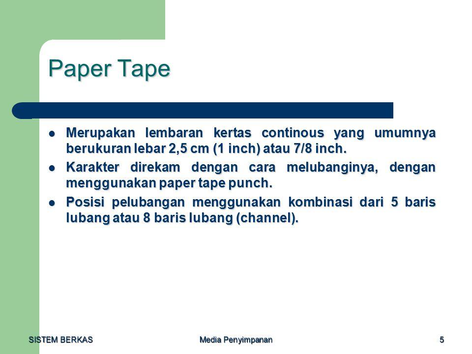SISTEM BERKAS Media Penyimpanan 5 Paper Tape Merupakan lembaran kertas continous yang umumnya berukuran lebar 2,5 cm (1 inch) atau 7/8 inch. Merupakan
