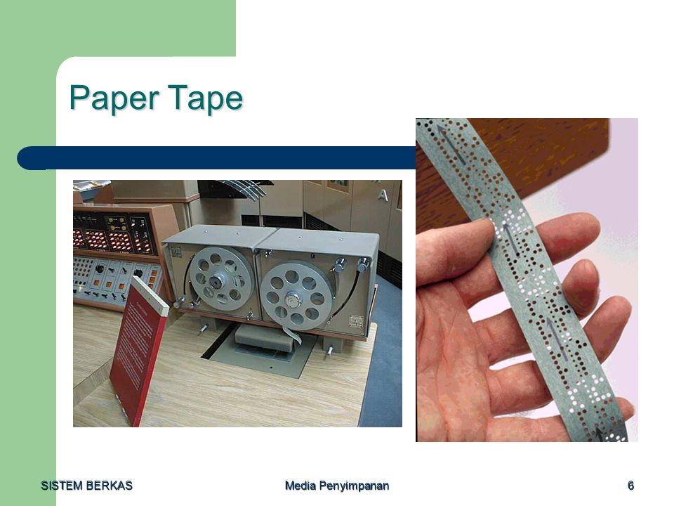 SISTEM BERKAS Media Penyimpanan 6 Paper Tape