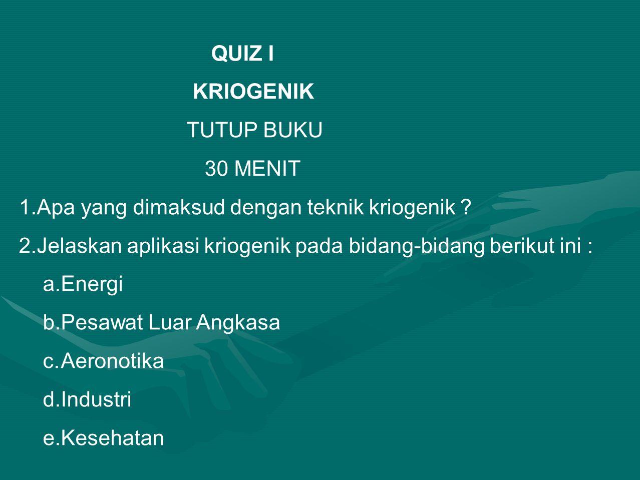 QUIZ I KRIOGENIK TUTUP BUKU 30 MENIT 1.Apa yang dimaksud dengan teknik kriogenik .
