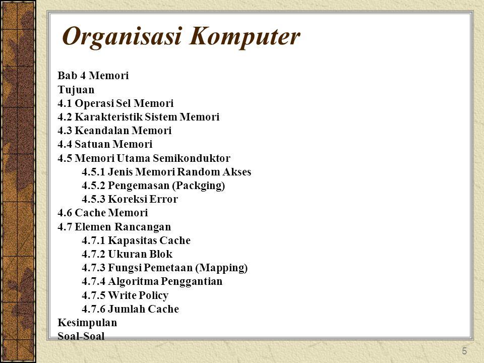 5 Organisasi Komputer Bab 4 Memori Tujuan 4.1 Operasi Sel Memori 4.2 Karakteristik Sistem Memori 4.3 Keandalan Memori 4.4 Satuan Memori 4.5 Memori Uta
