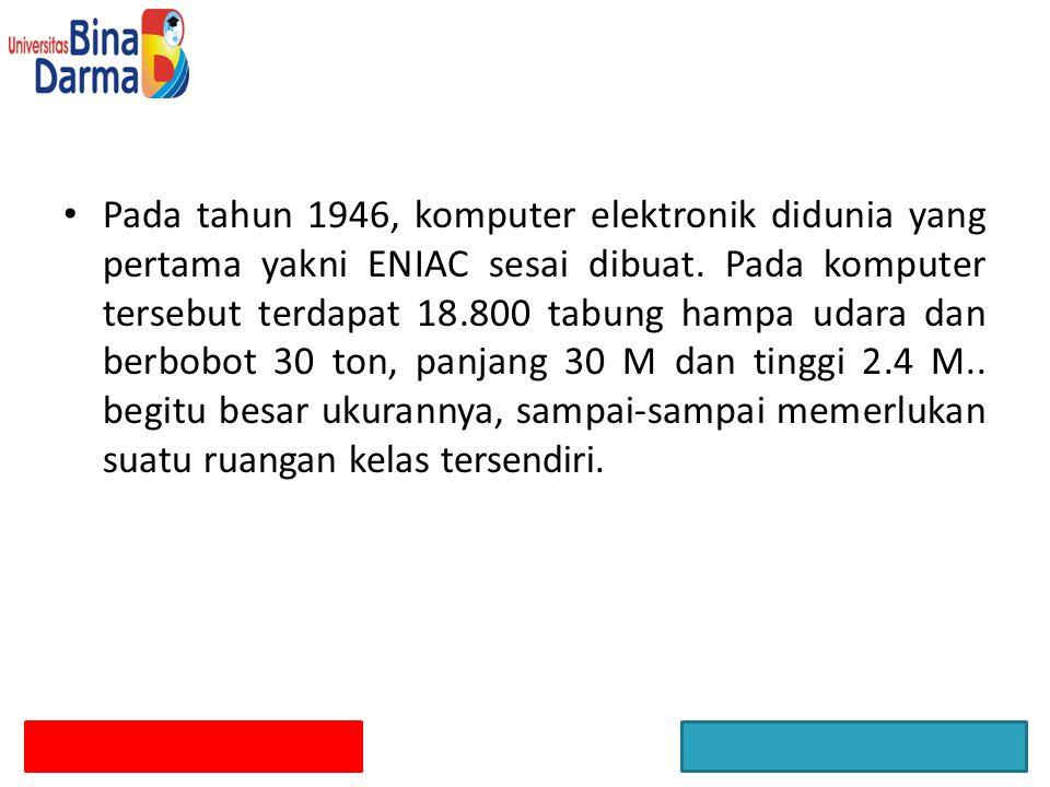 Pada tahun 1946, komputer elektronik didunia yang pertama yakni ENIAC sesai dibuat.