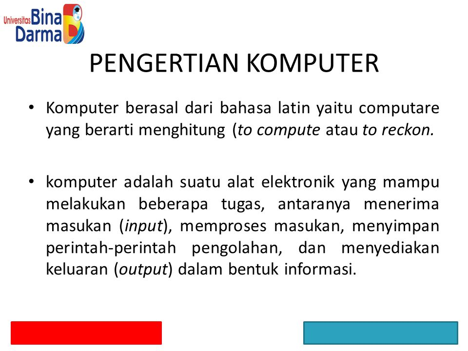PENGERTIAN KOMPUTER Komputer berasal dari bahasa latin yaitu computare yang berarti menghitung (to compute atau to reckon.