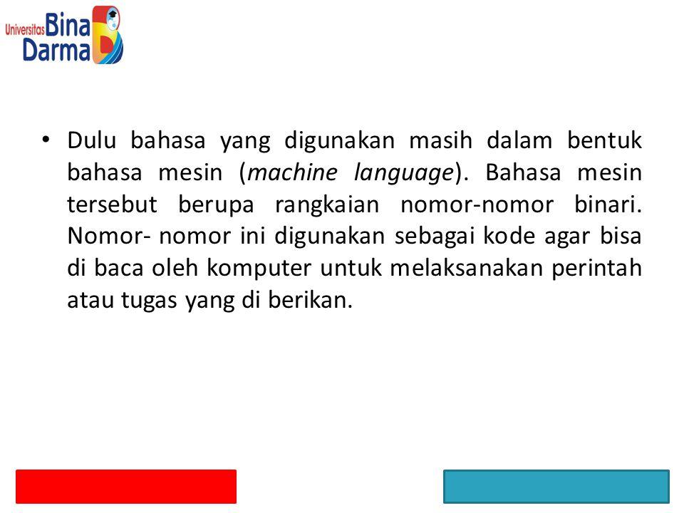 Dulu bahasa yang digunakan masih dalam bentuk bahasa mesin (machine language).