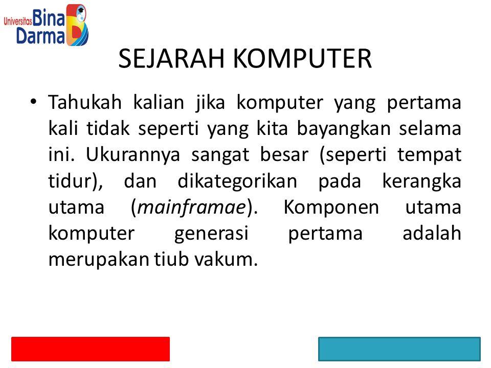 SEJARAH KOMPUTER Tahukah kalian jika komputer yang pertama kali tidak seperti yang kita bayangkan selama ini.