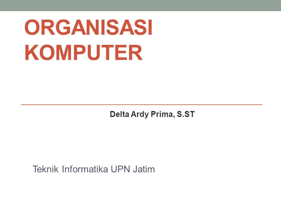 ORGANISASI KOMPUTER Teknik Informatika UPN Jatim Delta Ardy Prima, S.ST