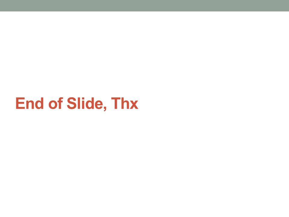 End of Slide, Thx