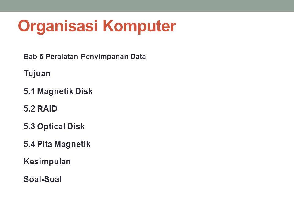 Organisasi Komputer Bab 5 Peralatan Penyimpanan Data Tujuan 5.1 Magnetik Disk 5.2 RAID 5.3 Optical Disk 5.4 Pita Magnetik Kesimpulan Soal-Soal