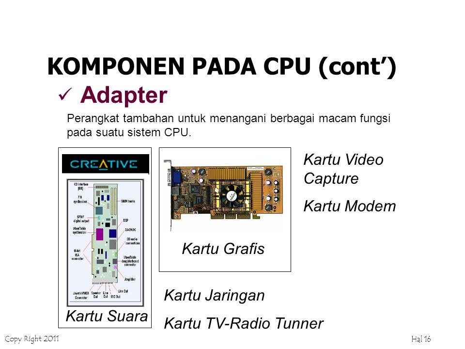 Copy Right 2011 Hal 15 I/O Controller & Connector KOMPONEN PADA CPU (cont') Perangkat yang bertugas membantu prosesor untuk melakukan koneksi dengan k