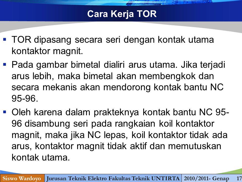 www.themegallery.com Cara Kerja TOR  TOR dipasang secara seri dengan kontak utama kontaktor magnit.  Pada gambar bimetal dialiri arus utama. Jika te