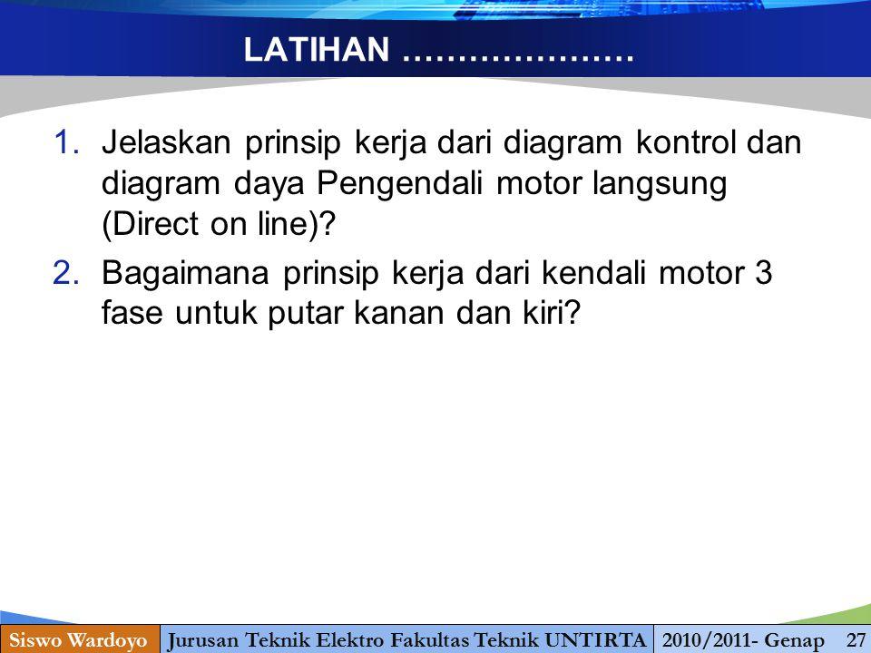 LATIHAN ………………… 1.Jelaskan prinsip kerja dari diagram kontrol dan diagram daya Pengendali motor langsung (Direct on line)? 2.Bagaimana prinsip kerja d