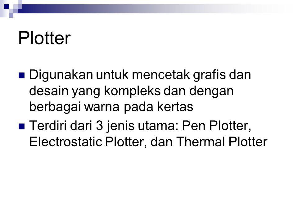 Plotter Digunakan untuk mencetak grafis dan desain yang kompleks dan dengan berbagai warna pada kertas Terdiri dari 3 jenis utama: Pen Plotter, Electr