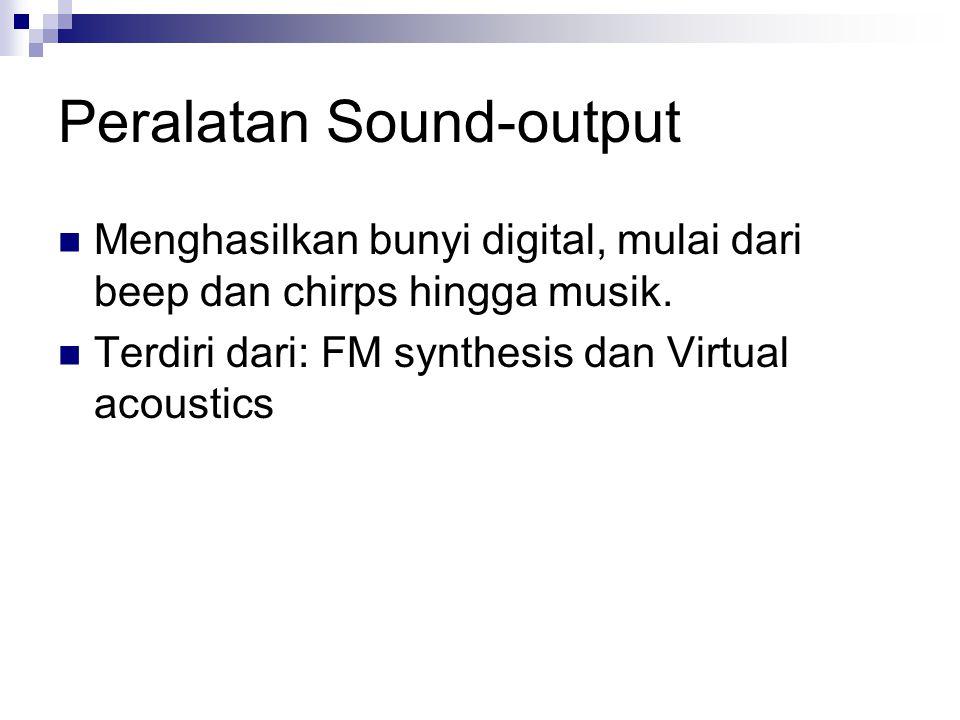 Peralatan Sound-output Menghasilkan bunyi digital, mulai dari beep dan chirps hingga musik. Terdiri dari: FM synthesis dan Virtual acoustics