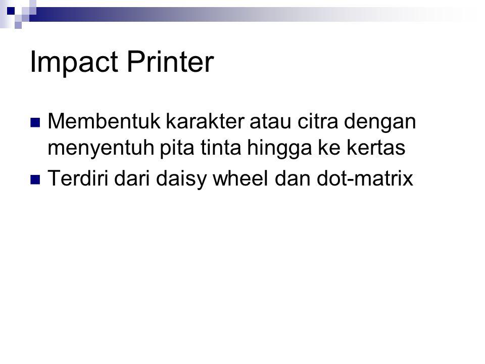 Daisy Wheel Printer Mencetak citra dengan kualitas tinggi karena karakter dibentuk dengan tekanan tunggal oleh roda cetak.