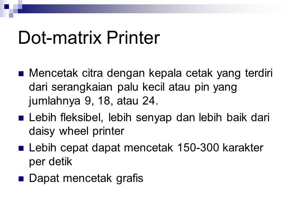Dot-matrix Printer Mencetak citra dengan kepala cetak yang terdiri dari serangkaian palu kecil atau pin yang jumlahnya 9, 18, atau 24.