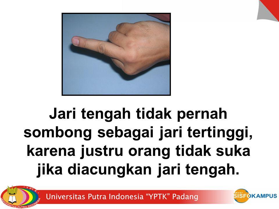 Jari tengah tidak pernah sombong sebagai jari tertinggi, karena justru orang tidak suka jika diacungkan jari tengah.