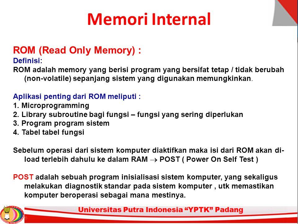 Memori Internal ROM (Read Only Memory) : Definisi: ROM adalah memory yang berisi program yang bersifat tetap / tidak berubah (non-volatile) sepanjang sistem yang digunakan memungkinkan.
