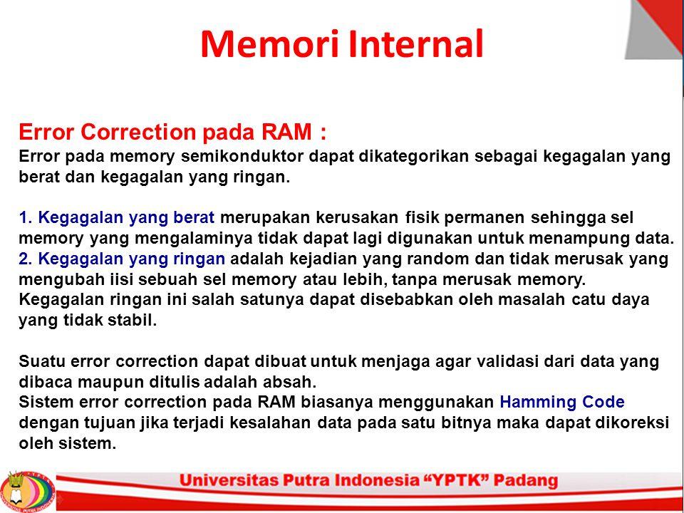 Memori Internal Error Correction pada RAM : Error pada memory semikonduktor dapat dikategorikan sebagai kegagalan yang berat dan kegagalan yang ringan.