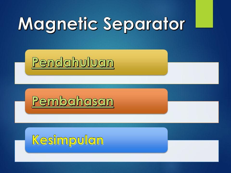 Jenis Low Intensity Magnetic Separator biasanya digunakan mineral yang bersifat Ferromagnetic Terdiri dari tiga tipe-model atau jenis 1.Tipe Concurrent.