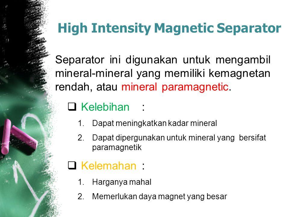High Intensity Magnetic Separator Separator ini digunakan untuk mengambil mineral-mineral yang memiliki kemagnetan rendah, atau mineral paramagnetic.