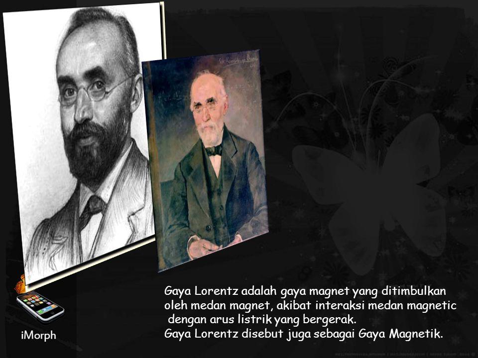 Gaya Lorentz adalah gaya magnet yang ditimbulkan oleh medan magnet, akibat interaksi medan magnetic dengan arus listrik yang bergerak. Gaya Lorentz di