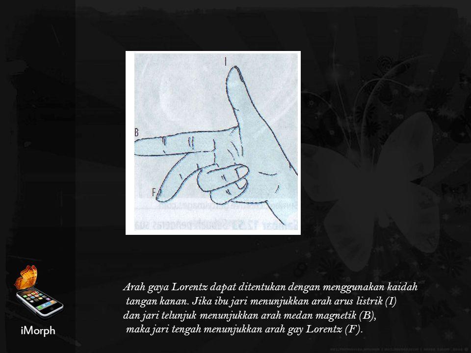 Arah gaya Lorentz dapat ditentukan dengan menggunakan kaidah tangan kanan. Jika ibu jari menunjukkan arah arus listrik (I) dan jari telunjuk menunjukk