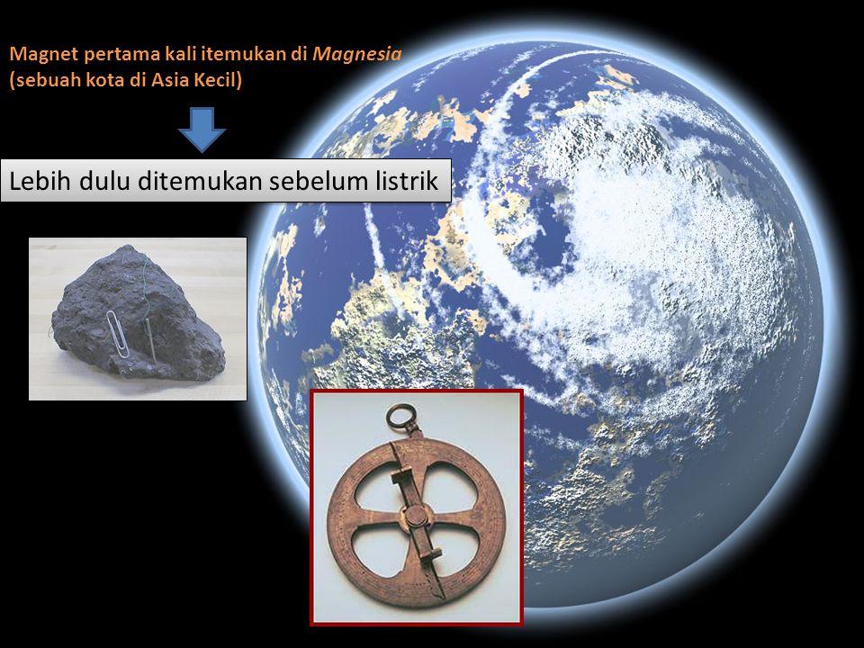 Magnet pertama kali itemukan di Magnesia (sebuah kota di Asia Kecil) Lebih dulu ditemukan sebelum listrik
