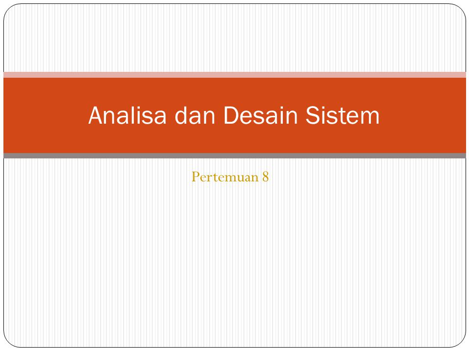 Pertemuan 8 Analisa dan Desain Sistem