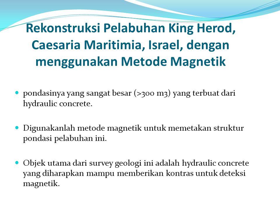 Rekonstruksi Pelabuhan King Herod, Caesaria Maritimia, Israel, dengan menggunakan Metode Magnetik pondasinya yang sangat besar (>300 m3) yang terbuat